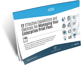 12 Effective Capabilities and Controls for Managing Your Enterprise Print Fleet